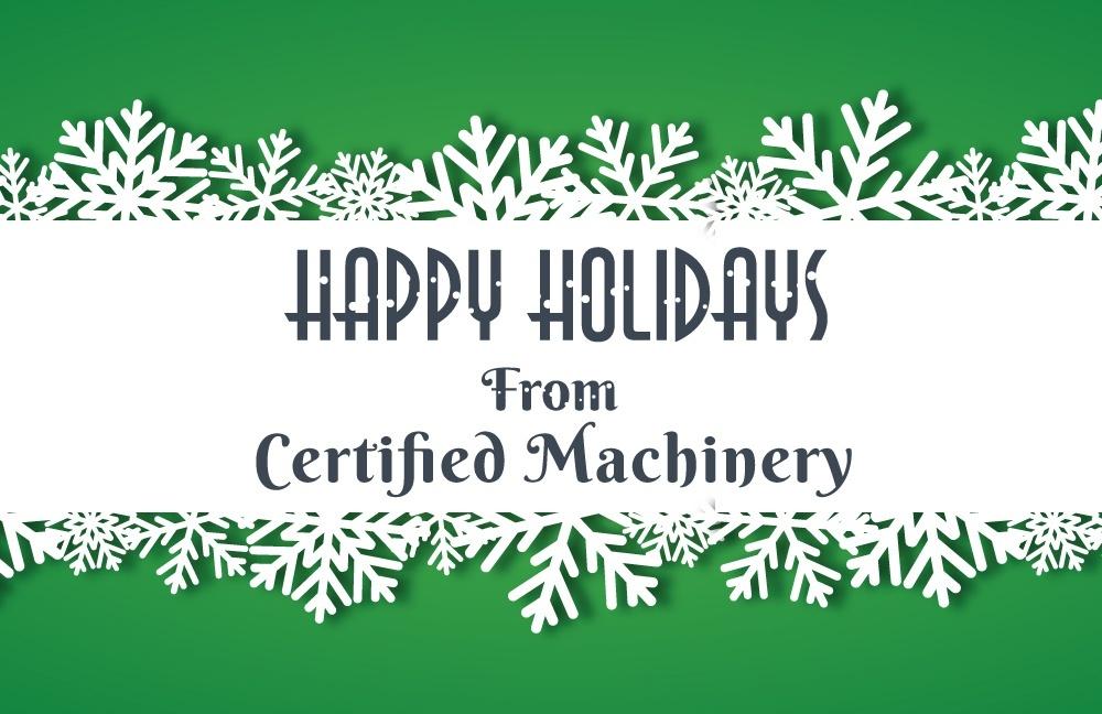 Seasons Greetings From Certified Machinery