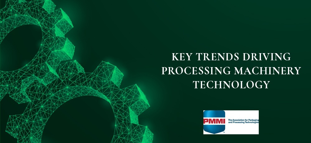 Key Trends Driving Processing Machinery Technology - Certified Machinery